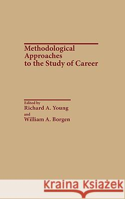 Methodological Approaches to the Study of Career Richard A. Young William A. Borgen Richard A. Young 9780275932992