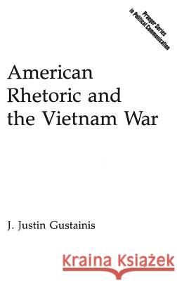 American Rhetoric and the Vietnam War J. Justin Gustainis 9780275933616