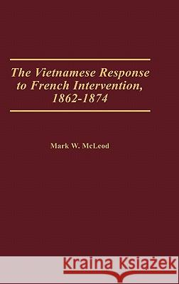The Vietnamese Response to French Intervention, 1862-1874 Mark W. McLeod 9780275935627