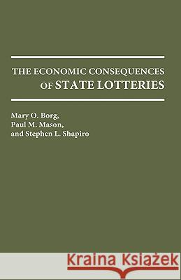 The Economic Consequences of State Lotteries Mary O. Borg Paul M. Mason Stephen L. Shapiro 9780275935702