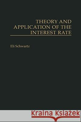 Theory and Application of the Interest Rate Eli Schwartz 9780275936303