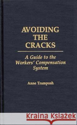 Avoiding the Cracks: A Guide to the Workers' Compensation System Anne Tramposh 9780275936501