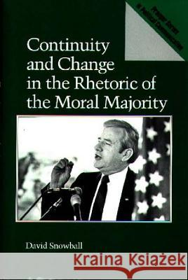 Continuity and Change in the Rhetoric of the Moral Majority David Snowball 9780275936891