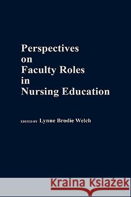 Perspectives on Faculty Roles in Nursing Education Lynne Brodie Welch Lynne Brodie Welch 9780275937898