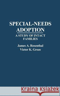 Special-Needs Adoption: A Study of Intact Families James Aaron Rosenthal Victor K. Groze James A. Rosenthal 9780275937904