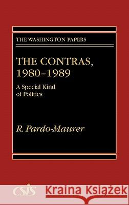 The Contras, 1980-1989 : A Special Kind of Politics R. Pardo-Maurer W. Pardo-Maurer 9780275938178