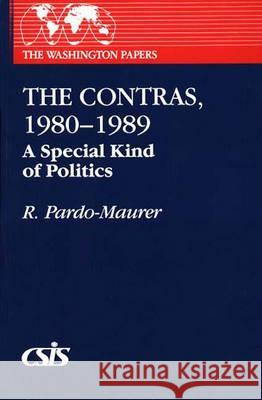 The Contras, 1980-1989 : A Special Kind of Politics R. Pardo-Maurer 9780275938185