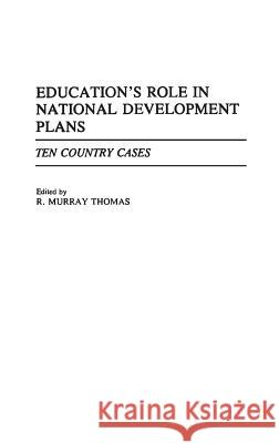 Education's Role in National Development Plans : Ten Country Cases R. Murray Thomas R. Murray Thomas 9780275939915