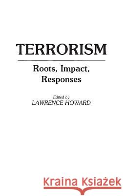 Terrorism : Roots, Impact, Responses Lawrence Howard Lawrence Howard 9780275940201