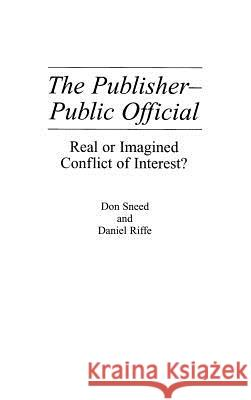 The Publisher-Public Official : Real or Imagined Conflict of Interest? Don Sneed Daniel Riffe 9780275940874