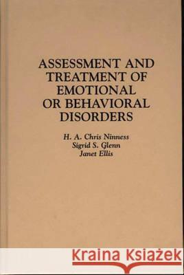 Assessment and Treatment of Emotional or Behavioral Disorders H. A. Chris Ninness Sigrid S. Glenn Janet Ellis 9780275940980