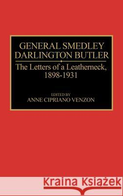 General Smedley Darlington Butler: The Letters of a Leatherneck, 1898-1931 Smedley D. Butler Anne Cipriano Venzon 9780275941413