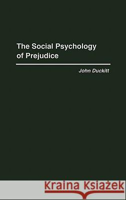 The Social Psychology of Prejudice J. H. Duckitt John Duckitt 9780275942410