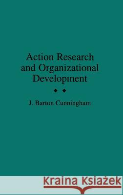 Action Research and Organizational Development J. Barton Cunningham 9780275942656