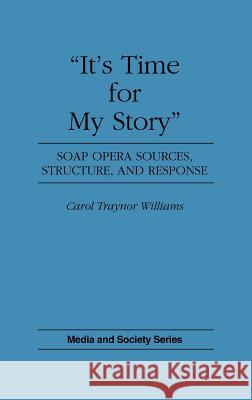 It's Time for My Story: Soap Opera Sources, Structure, and Response Carol T. Williams 9780275942977