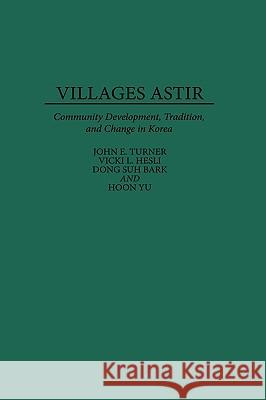 Villages Astir: Community Development, Tradition, and Change in Korea John E. Turner Vicki L. Hesli Dong Suh Bark 9780275943721