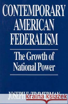 Contemporary American Federalism : The Growth of National Power Joseph Francis Zimmerman Joseph F. Zimmerman 9780275943851