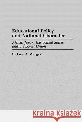 Educational Policy and National Character: Africa, Japan, the United States, and the Soviet Union Dickson A. Mungazi 9780275944230