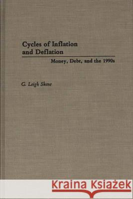 Cycles of Inflation and Deflation: Money, Debt, and the 1990s G. Leigh Skene 9780275944254
