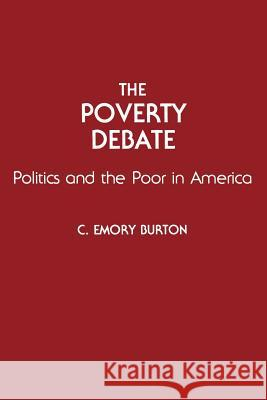 The Poverty Debate : Politics and the Poor in America C. Emory Burton 9780275944360
