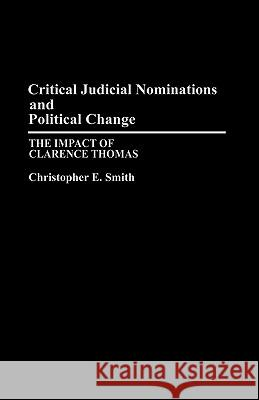 Critical Judicial Nominations and Political Change : The Impact of Clarence Thomas Christopher E. Smith 9780275945671