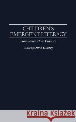 Children's Emergent Literacy : From Research to Practice David F. Lancy James Moffett 9780275945893