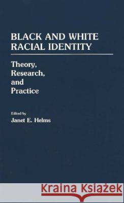 Black and White Racial Identity: Theory, Research, and Practice Janet E. Helms 9780275946128