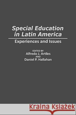 Special Education in Latin America : Experiences and Issues Alfredo J. Artiles Daniel P. Hallahan Seamus Hegarty 9780275946678