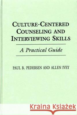 Culture-Centered Counseling and Interviewing Skills : A Practical Guide Paul B. Pedersen Allen Ivey Paul B. Pedersen 9780275946685
