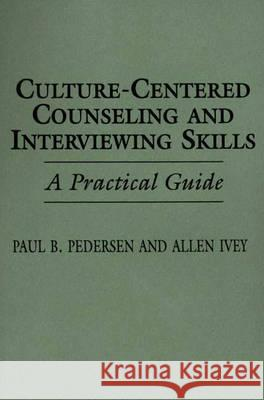 Culture-Centered Counseling and Interviewing Skills: A Practical Guide Paul B. Pederson Allen E. Ivey 9780275946692