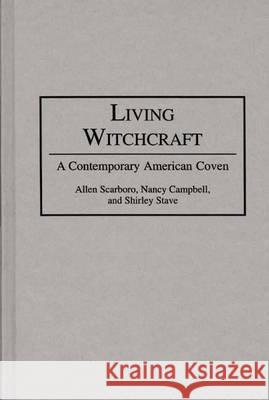 Living Witchcraft: A Contemporary American Coven Allen Scarboro Shirley Stave Nancy Campbell 9780275946883