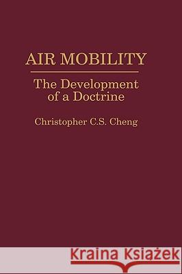 Air Mobility: The Development of a Doctrine Christipher C. Cheng 9780275947217