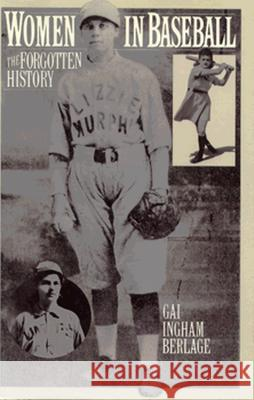 Women in Baseball : The Forgotten History Gai Ingham Berlage 9780275947354