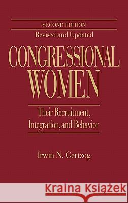 Congressional Women: Their Recruitment, Integration, and Behavior Second Edition, Revised and Updated Irwin N. Gertzog 9780275947408