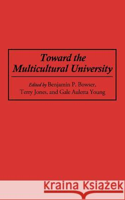 Toward the Multicultural University Benjamin P. Bowser Gale Auletta Young Terry Jones 9780275947675