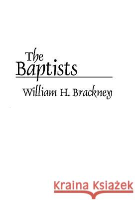 The Baptists William H. Brackney Henry Warner Bowden 9780275948597