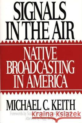Signals in the Air : Native Broadcasting in America Michael C. Keith 9780275948764