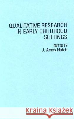 Qualitative Research in Early Childhood Settings J. Amos Hatch 9780275949211