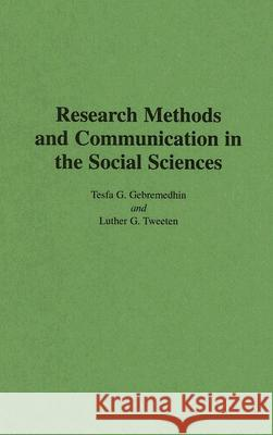 Research Methods and Communication in the Social Sciences Tesfa G. Gebremedhin Luther G. Tweeten 9780275949303