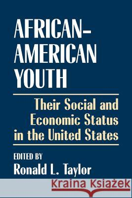 African-American Youth : Their Social and Economic Status in the United States Ronald L. Taylor 9780275949402