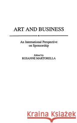 Art and Business: An International Perspective on Sponsorship Roseanne Martorella Rosanne Martorella 9780275950002