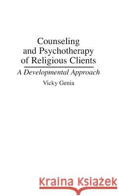 Counseling and Psychotherapy of Religious Clients : A Developmental Approach Vicky Genia 9780275951078