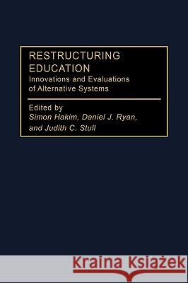 Restructuring Education : Innovations and Evaluations of Alternative Systems Simon Hakim Judith C. Stull Daniel J. Ryan 9780275951764