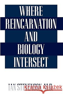 Where Reincarnation and Biology Intersect Ian Stevenson 9780275951894