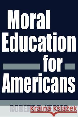 Moral Education for Americans Robert D. Heslep 9780275951979