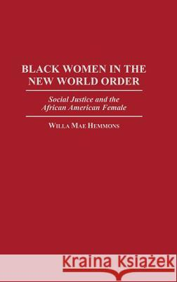 Black Women in the New World Order: Social Justice and the African American Female Willa Mae Hemmons 9780275952082