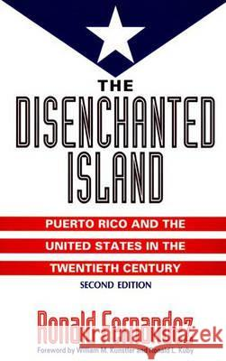 The Disenchanted Island : Puerto Rico and the United States in the Twentieth Century, 2nd Edition Ronald Fernandez 9780275952273