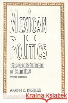 Mexican Politics: The Containment of Conflict, 3rd Edition Martin C. Needler 9780275952525