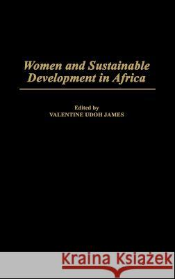 Women and Sustainable Development in Africa Valentine Udoh James 9780275953089