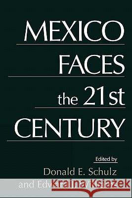 Mexico Faces the 21st Century Edward J. Williams Donald E. Schulz 9780275953584